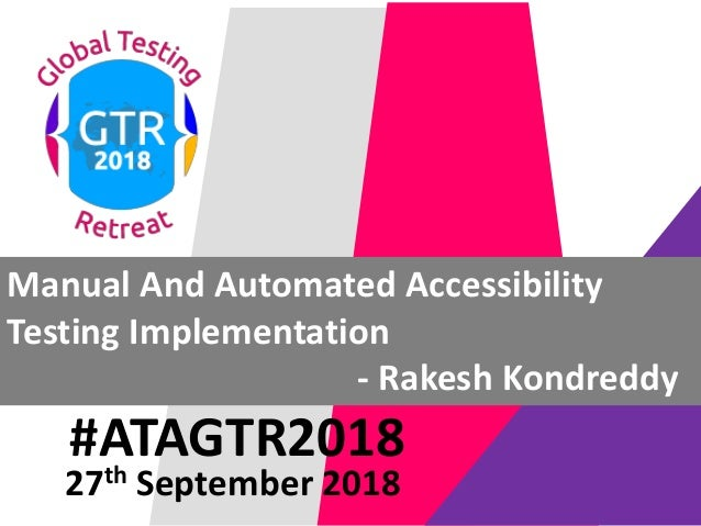 #ATAGTR2018 Manual And Automated Accessibility Testing Implementation - Rakesh Kondreddy 27th September 2018