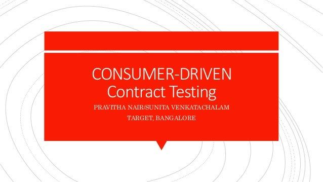 CONSUMER-DRIVEN Contract Testing PRAVITHA NAIR/SUNITA VENKATACHALAM TARGET, BANGALORE