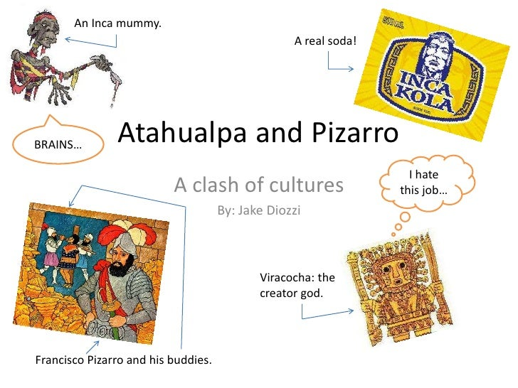 An Inca mummy.<br />A real soda!<br />Atahualpa and Pizarro<br />BRAINS…<br />I hate this job…<br />A clash of cultures<br...