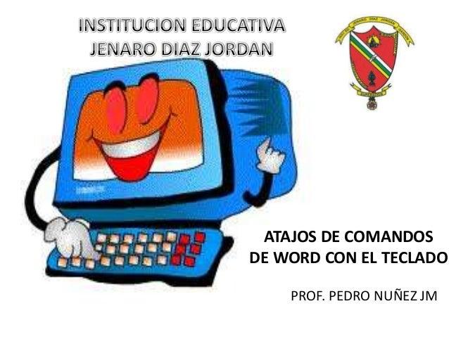 ATAJOS DE COMANDOSDE WORD CON EL TECLADOPROF. PEDRO NUÑEZ JM