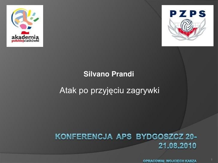 Silvano Prandi<br />Konferencja  APS  BYDGOSZCZ 20-21.08.2010OPRACOWAŁ WOJCIECH KASZA<br />1<br />Atak po przyjęciu zagryw...