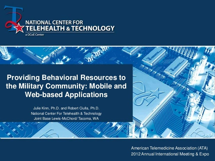 Providing Behavioral Resources tothe Military Community: Mobile and     Web-based Applications        Julie Kinn, Ph.D. an...
