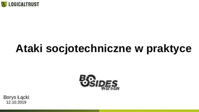 Ataki socjotechniczne w praktyce Borys Łącki 12.10.2019