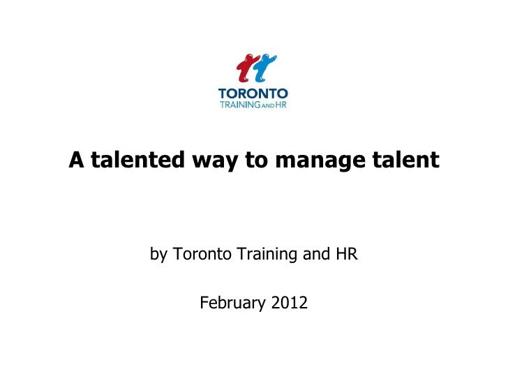 A talented way to manage talent      by Toronto Training and HR            February 2012