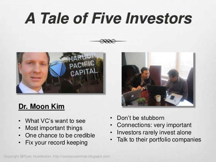 A Tale of Five Investors        Dr. Moon Kim        •   What VC's want to see                                •   Don't be ...