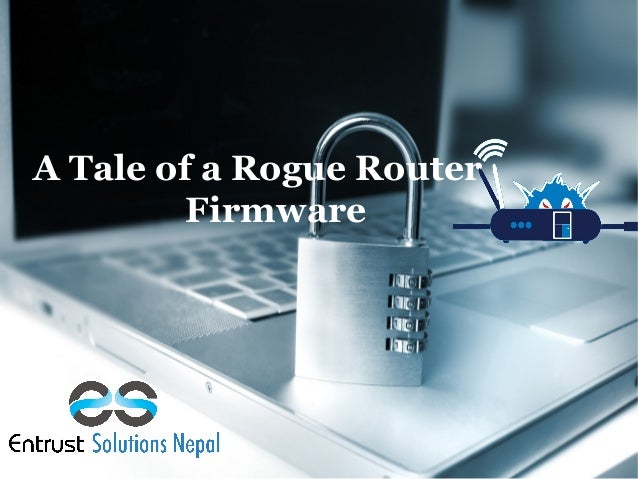 A Tale of a Rogue Router Firmware