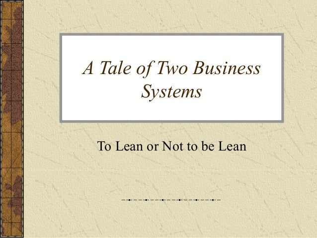 A Tale of Two Business       Systems To Lean or Not to be Lean