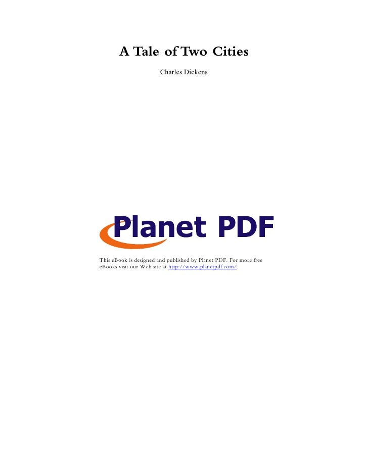 A Tale of Two Cities                         Charles Dickens     This eBook is designed and published by Planet PDF. For m...
