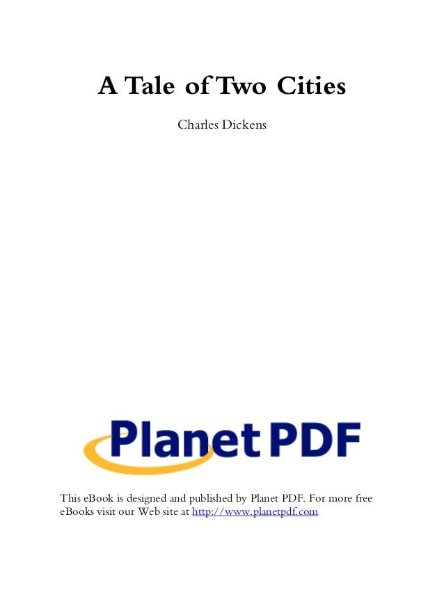 A Tale of Two Cities Charles Dickens  This eBook is designed and published by Planet PDF. For more free eBooks visit our W...