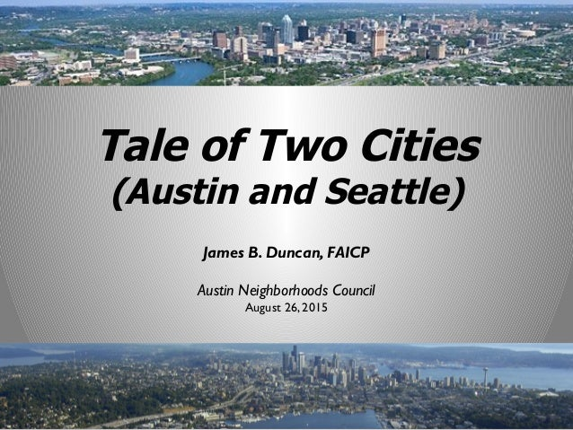 James B. Duncan, FAICP Austin Neighborhoods Council August 26, 2015 Tale of Two Cities (Austin and Seattle)