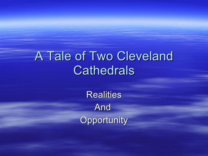 A Tale of Two Cleveland Cathedrals Realities And  Opportunity