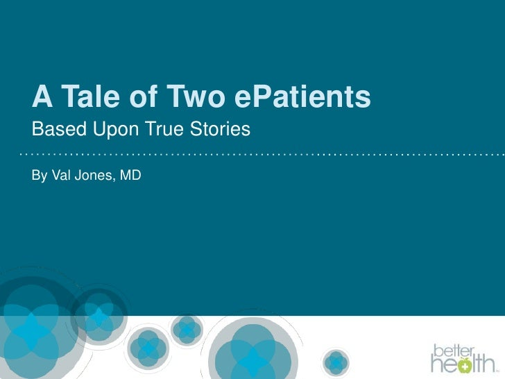A Tale of Two ePatients<br />Based Upon True Stories<br />By Val Jones, MD<br />