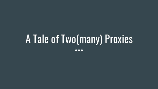 A tale of two(many) proxies