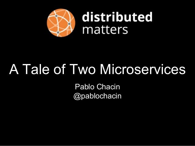A Tale of Two Microservices Pablo Chacin @pablochacin