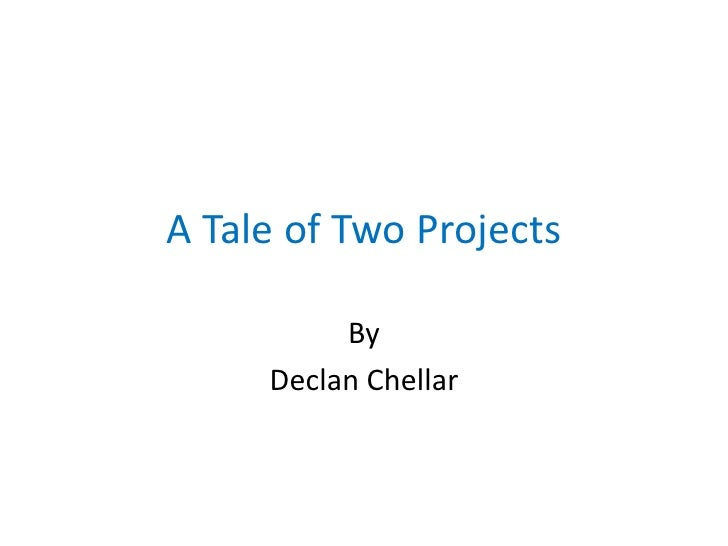 A Tale of Two Projects            By      Declan Chellar