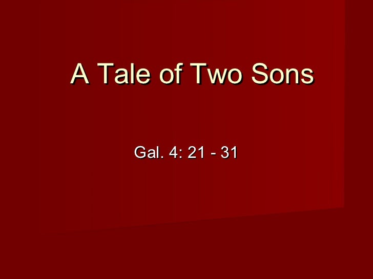 A Tale of Two Sons    Gal. 4: 21 - 31