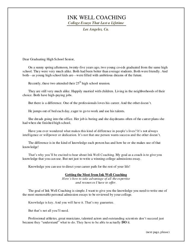 (next page, please)  INK WELL COACHING  College Essays That Last a Lifetime  Los Angeles, Ca.  Dear Graduating High School...