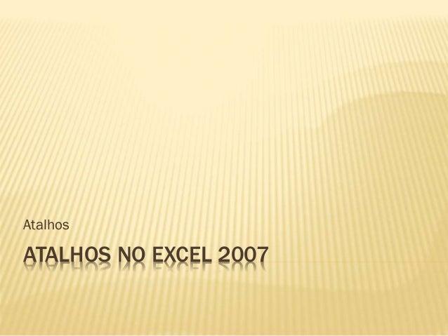 ATALHOS NO EXCEL 2007 Atalhos