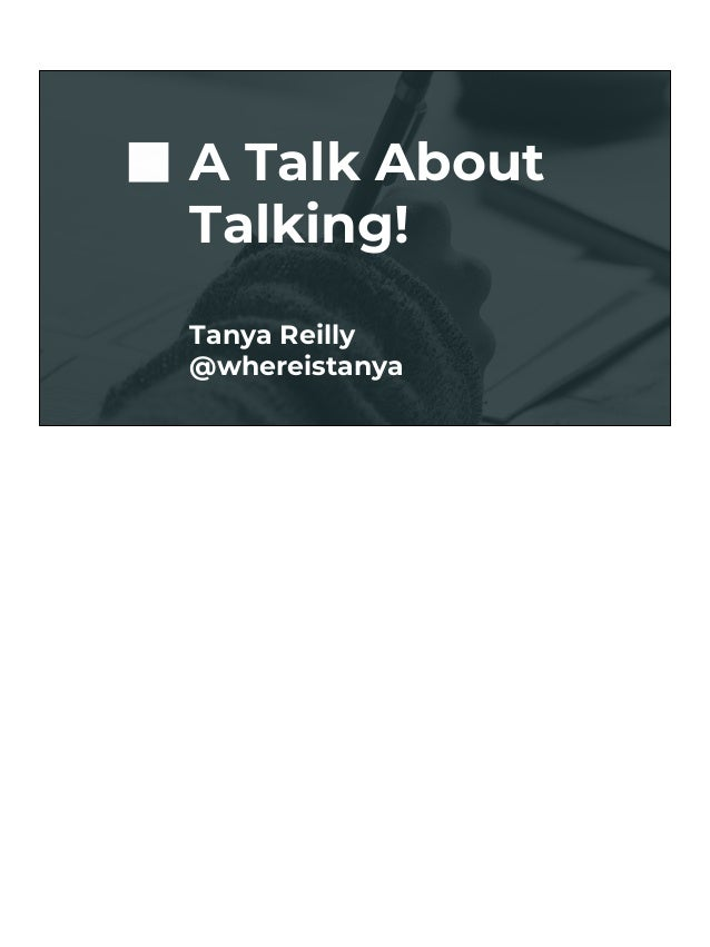 A Talk About Talking! Tanya Reilly @whereistanya