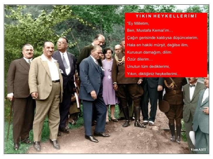 """Y I K I N  H E Y K E L L E R İ M İ """" Ey Milletim, Ben, Mustafa Kemal'im… Çağın gerisinde kaldıysa düşüncelerim, Hala en ha..."""