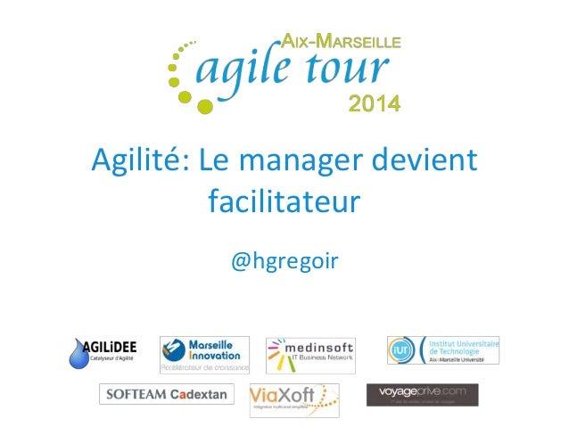 Agilité: Le manager devient  facilitateur  @hgregoir