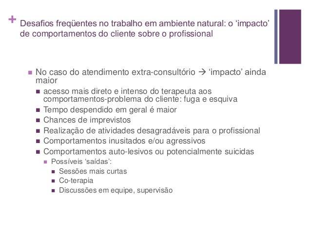 + Desafios freqüentes no trabalho em ambiente natural: o 'impacto' de comportamentos do cliente sobre o profissional  No ...