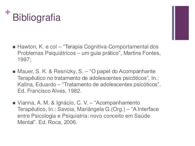 """+ Bibliografia  Hawton, K. e col – """"Terapia Cognitiva-Comportamental dos Problemas Psiquiátricos – um guia prático"""", Mart..."""
