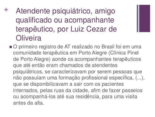 + Atendente psiquiátrico, amigo qualificado ou acompanhante terapêutico, por Luiz Cezar de Oliveira  O primeiro registro ...