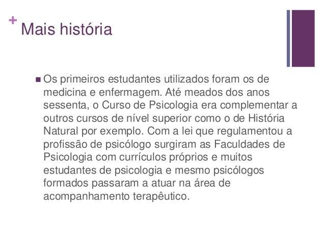 + Mais história  Os primeiros estudantes utilizados foram os de medicina e enfermagem. Até meados dos anos sessenta, o Cu...