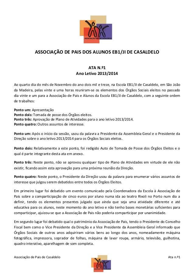 ASSOCIAÇÃO DE PAIS DOS ALUNOS EB1/JI DE CASALDELO ATA N.º1 Ano Letivo 2013/2014 Ao quarto dia do mês de Novembro do ano do...