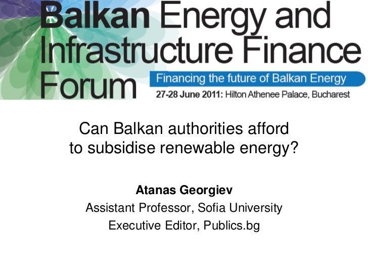 Can Balkan authorities affordto subsidise renewable energy?           Atanas Georgiev  Assistant Professor, Sofia Universi...