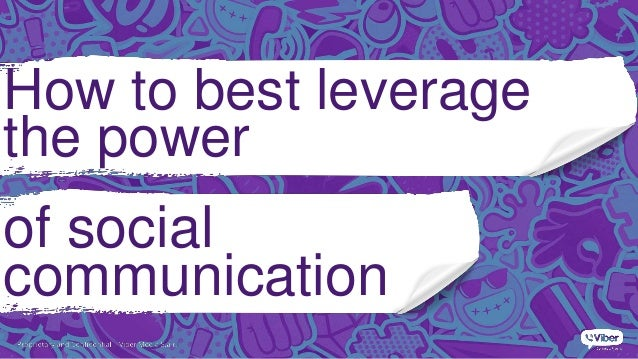 Proprietary and Confidential | Property of Viber Lab, Inc. How to best leverage the power of social communication