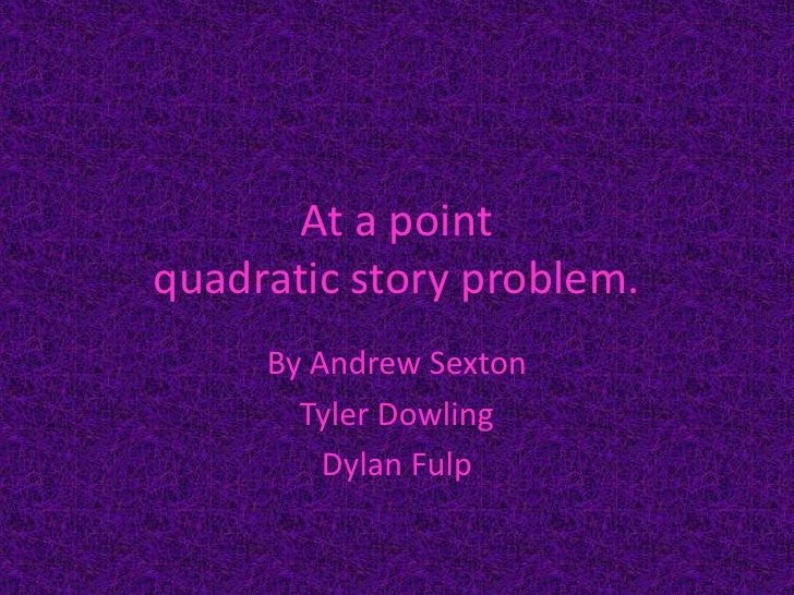 At a point  quadratic story problem.<br />By Andrew Sexton<br />Tyler Dowling<br />Dylan Fulp<br />