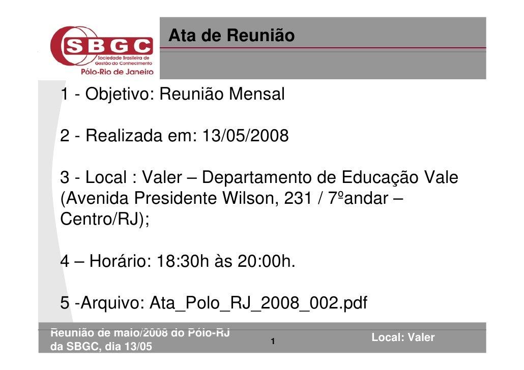 Ata de Reunião    1 - Objetivo: Reunião Mensal   2 - Realizada em: 13/05/2008   3 - Local : Valer – Departamento de Educaç...