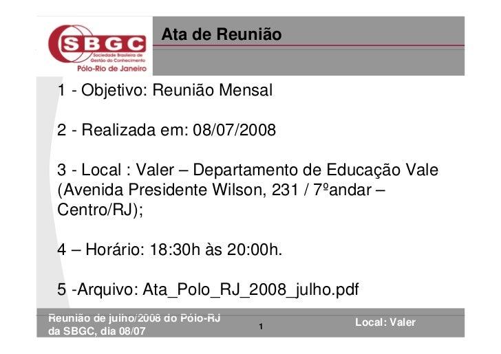 Ata de Reunião    1 - Objetivo: Reunião Mensal   2 - Realizada em: 08/07/2008   3 - Local : Valer – Departamento de Educaç...