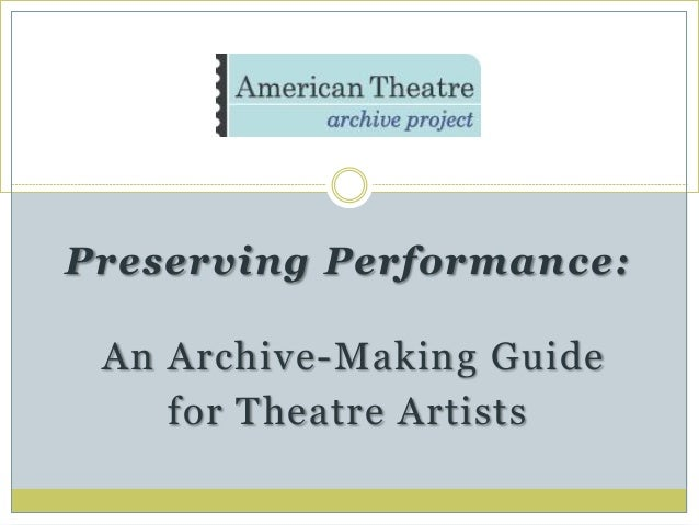 Preserving Performance: An Archive-Making Guide for Theatre Artists