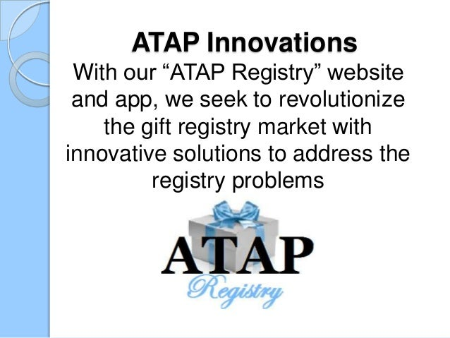 "ATAP InnovationsWith our ""ATAP Registry"" websiteand app, we seek to revolutionizethe gift registry market withinnovative s..."
