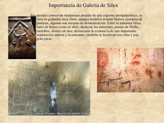 Importancia de Galeria de Silex Sus paredes conservan numerosos paneles de arte rupestre postpaleolítico, se trata de grab...