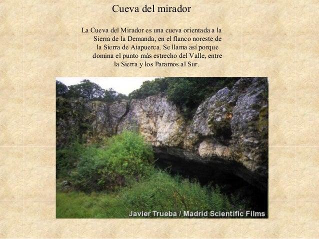 Cueva del mirador La Cueva del Mirador es una cueva orientada a la Sierra de la Demanda, en el flanco noreste de la Sierra...