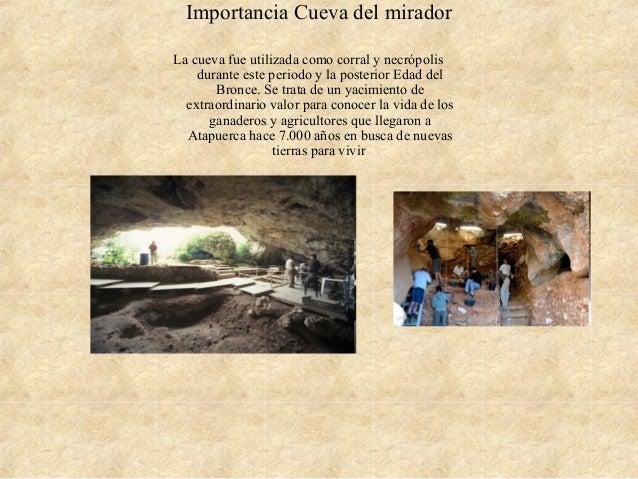 Importancia Cueva del mirador La cueva fue utilizada como corral y necrópolis durante este periodo y la posterior Edad del...