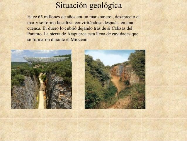 Situación geológica Hace 65 millones de años era un mar somero , desaprecio el mar y se formo la caliza convirtiéndose des...
