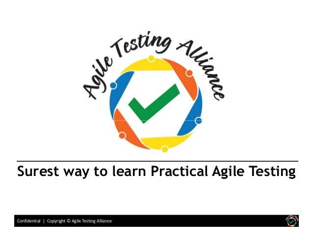 Confidential | Copyright © Agile Testing Alliance Surest way to learn Practical Agile Testing