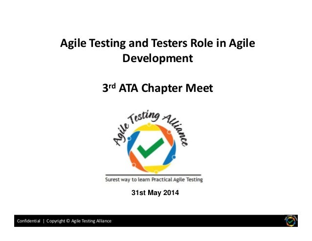 Agile Testing and Testers Role in Agile Development 3rd ATA Chapter Meet Confidential | Copyright © Agile Testing Alliance...