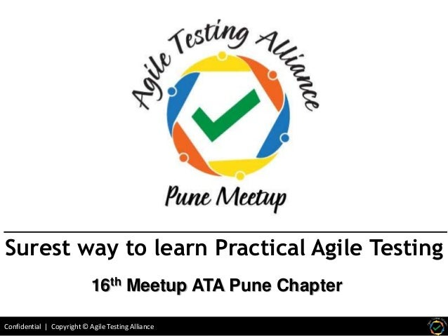 Confidential | Copyright © Agile Testing Alliance Surest way to learn Practical Agile Testing 16th Meetup ATA Pune Chapter