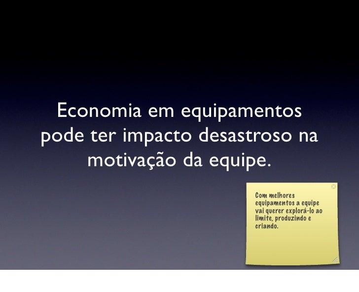 Economia em equipamentos pode ter impacto desastroso na     motivação da equipe.                        Com melhores      ...