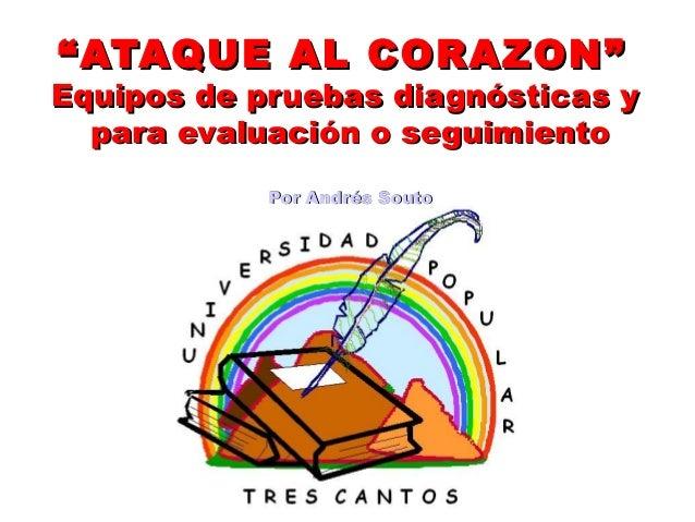 """"""" ATAQUE AL CORAZON""""  Equipos de pruebas diagnósticas y para evaluación o seguimiento Por Andrés Souto"""