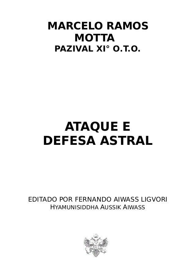 MARCELO RAMOS MOTTA PAZIVAL XI° O.T.O. ATAQUE E DEFESA ASTRAL EDITADO POR FERNANDO AIWASS LIGVORI HYAMUNISIDDHA AUSSIK AIW...