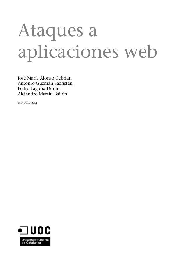 Ataques a aplicaciones web José María Alonso Cebrián Antonio Guzmán Sacristán Pedro Laguna Durán Alejandro Martín Bailón P...