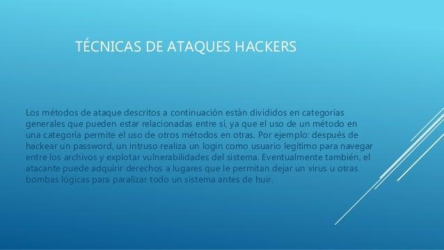 TÉCNICAS DE ATAQUES HACKERS Los métodos de ataque descritos a continuación están divididos en categorías generales que pue...