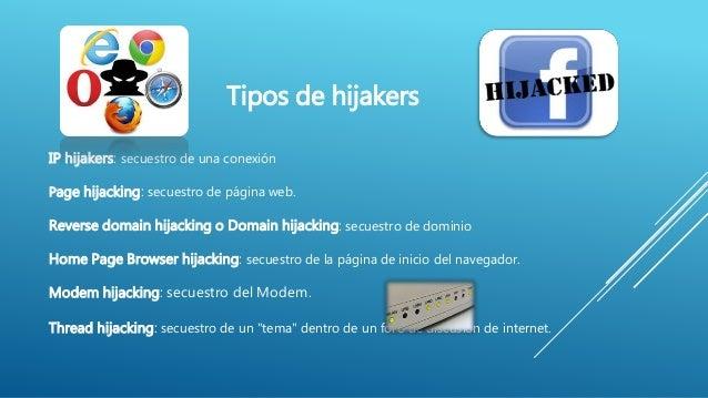 IP hijakers: secuestro de una conexión Page hijacking: secuestro de página web. Reverse domain hijacking o Domain hijackin...
